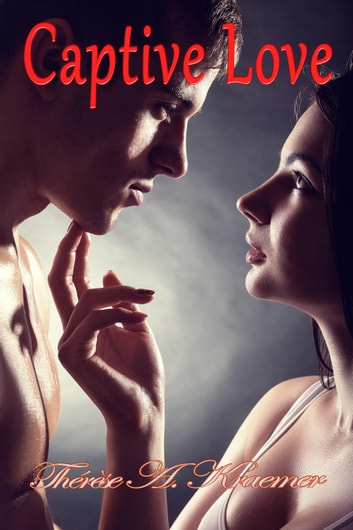 Captive Love ebook by Therese A Kraemer
