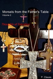 Morsels from the Father's Table Volume 2 - Thoughts of Salvation ebook by P. Clauss