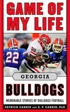 Game of My Life Georgia Bulldogs - Memorable Stories of Bulldog Football ebook by Patrick Garbin, A.P. Garbin