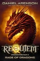 Rage of Dragons - Requiem: Dragonfire Rain, Book 2 ebook by Daniel Arenson