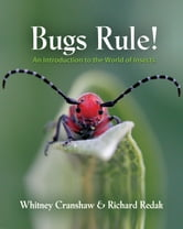 Bugs Rule! - An Introduction to the World of Insects ebook by Whitney Cranshaw,Richard Redak