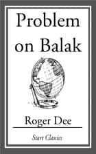 Problem on Balak ebook by Roger Dee