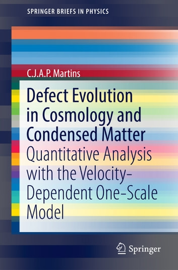 Defect Evolution in Cosmology and Condensed Matter - Quantitative Analysis with the Velocity-Dependent One-Scale Model ebook by C.J.A.P. Martins