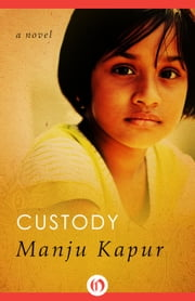 Custody - A Novel ebook by Manju Kapur