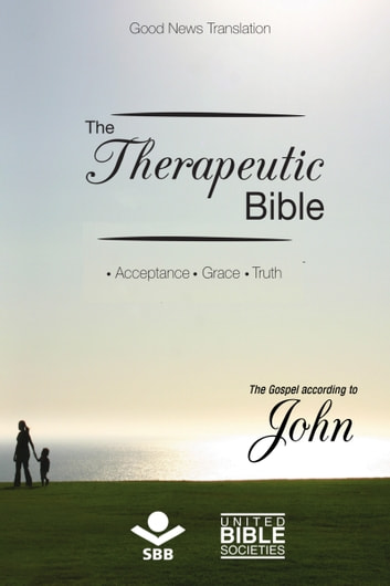 The Therapeutic Bible - The gospel of John - Acceptance • Grace • Truth ebook by Sociedade Bíblica do Brasil,Jairo Miranda