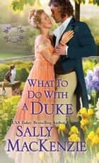 What To Do With A Duke ebook door Sally MacKenzie