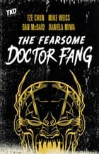 The Fearsome Doctor Fang ebook by Tze Chun, Dan McDaid, Mike Weiss,...