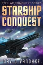 Starship Conquest (First Conquest) - Plague Wars: Stellar Conquest Series Book 1 ekitaplar by David VanDyke