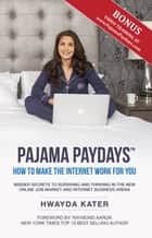 Pajama Paydays - How to Make the Internet Work for You ebook by Hwayda Kater, Raymond Aaron
