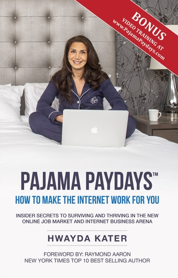 Pajama Paydays - How to Make the Internet Work for You ebook by Hwayda Kater