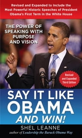 Say it Like Obama and Win!: The Power of Speaking with Purpose and Vision, Revised and Expanded Third Edition ebook by Shel Leanne