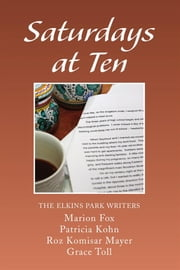 Saturdays at Ten ebook by Patricia Kohn, Roz Komisar Mayer, Grace Toll The Elkins Park Writers – Marion Fox
