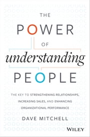 The Power of Understanding People - The Key to Strengthening Relationships, Increasing Sales, and Enhancing Organizational Performance ebook by Dave Mitchell