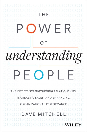 The power of understanding people ebook by dave mitchell the power of understanding people the key to strengthening relationships increasing sales and fandeluxe Images