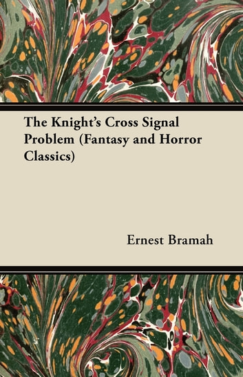 The Knight's Cross Signal Problem (Fantasy and Horror Classics) ebook by Ernest Bramah