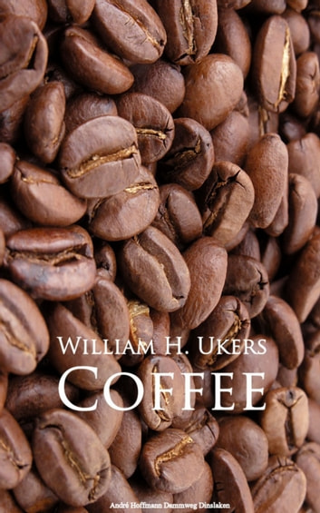 Coffee ebook by William H. Ukers