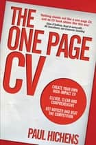 The One Page CV ePub - Create your own high impact CV. Clever, clear, and comprehensive. Get noticed and beat the competition. ebook by Paul Hichens
