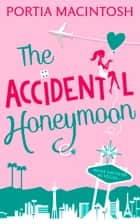 The Accidental Honeymoon ebook by Portia MacIntosh