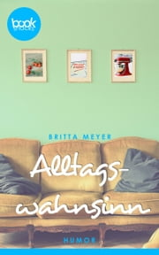 Alltagswahnsinn - booksnacks (Kurzgeschichte, Humor) ebook by Britta Meyer