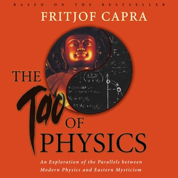 The Tao of Physics - An Exploration of the Parallels between Modern Physics and Eastern Mysticism audiobook by Fritjof Capra