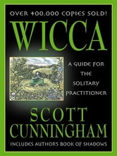 Wicca: A Guide For The Solitary Practitioner ebook by Scott Cunningham