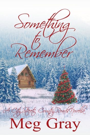 Something to Remember - A City Streets, Country Roads Novella eBook by Meg Gray