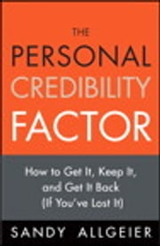 The Personal Credibility Factor - How to Get It, Keep It, and Get It Back (If You've Lost It) ebook by Sandy Allgeier