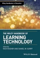 The Wiley Handbook of Learning Technology ebook by Nick Rushby, Dan Surry
