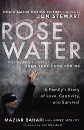 Rosewater (Movie Tie-in Edition) - A Family's Story of Love, Captivity, and Survival ebook by Maziar Bahari,Aimee Molloy