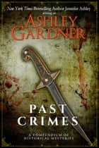 Past Crimes - A Compendium of Historical Mysteries ebook by Ashley Gardner, Jennifer Ashley