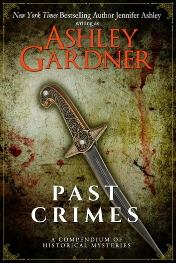 Past Crimes - A Compendium of Historical Mysteries ebook by Ashley Gardner,Jennifer Ashley