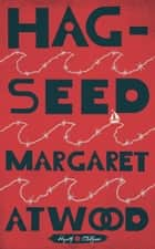 Hag-Seed - William Shakespeare's The Tempest Retold: A Novel 電子書籍 by Margaret Atwood