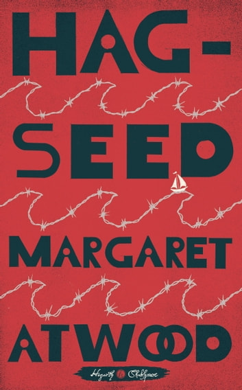 Hag-Seed - William Shakespeare's The Tempest Retold: A Novel ebook by Margaret Atwood