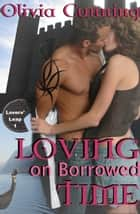 Loving on Borrowed Time: Lovers Leap 1 ebook de Olivia Cunning