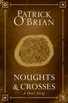 Noughts and Crosses: A Short Story ebook by Patrick O'Brian