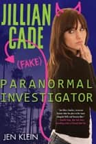 Jillian Cade: (Fake) Paranormal Investigator ebook by Jen Klein