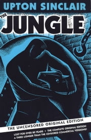 The Jungle - The Uncensored Original Edition ebook by Upton Sinclair,Kathleen De Grave,Earl Lee