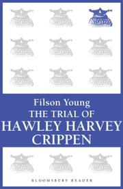 Trial of H.H. Crippen ebook by Filson Young