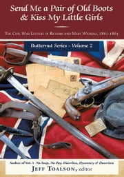 Send Me a Pair of Old Boots & Kiss My Little Girls - The Civil War Letters of Richard and Mary Watkins, 1861-1865 ebook by Jeff Toalson