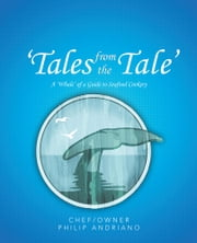 'Tales from the Tale' - A 'Whale' of a Guide to Seafood Cookery ebook by Philip Andriano