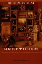 Museum Skepticism ebook by David Carrier