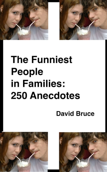 The Funniest People in Families: 250 Anecdotes ebook by David Bruce