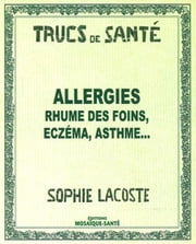 Allergie rhume des foins, eczéma, asthme... ebook by Sophie, Lacoste