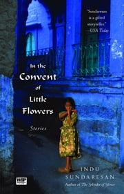 In the Convent of Little Flowers - Stories ebook by Indu Sundaresan