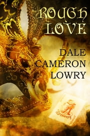 Rough Love ebook by Dale Cameron Lowry