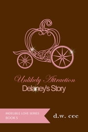 Unlikely Attraction: Delaney's Story ebook by DW Cee