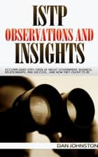 ISTP Observations and Insights - Accomplished ISTPs Open Up About Government, Business, Relationships, and Success…And How They Ought To Be ebook by Dan Johnston