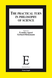 The Practical Turn in Philosophy of Science ebook by AA. VV.,Evandro Agazzi,Gerhard Heinzmann