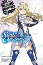 Is It Wrong to Try to Pick Up Girls in a Dungeon? On the Side: Sword Oratoria, Vol. 7 (light novel) ebook by Fujino Omori, Kiyotaka Haimura