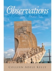 Observations: A Collection of Short Poems ebook by Colleen Adele Kelly